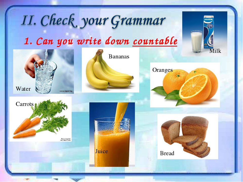 1. Can you write down countable nouns Water Bananas Milk Carrots Juice Orange...