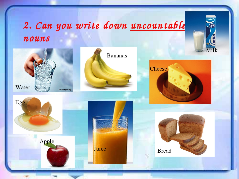 2. Can you write down uncountable nouns Water Bananas Milk Egg Juice Cheese B...