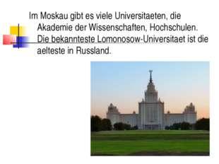 Im Moskau gibt es viele Universitaeten, die Akademie der Wissenschaften, Hoch
