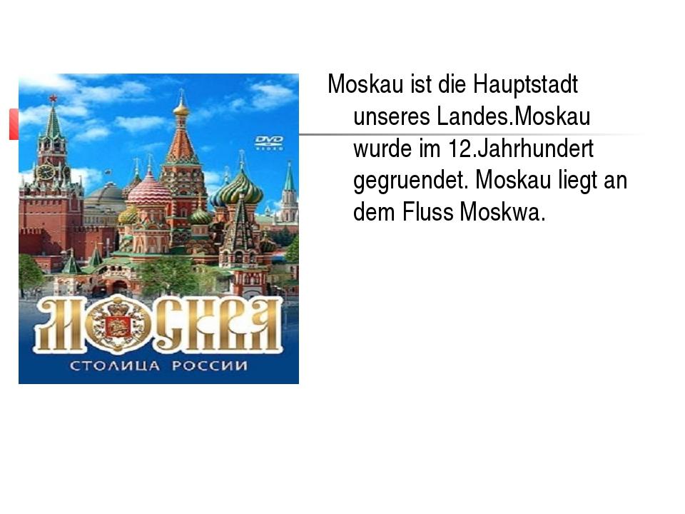 Moskau ist die Hauptstadt unseres Landes.Moskau wurde im 12.Jahrhundert gegru...