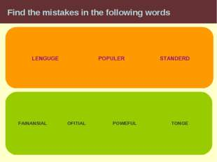 Find the mistakes in the following words LENGUGE STANDERD POPULER FAINANSIAL