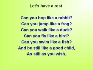 Let's have a rest Can you hop like a rabbit? Can you jump like a frog? Can yo