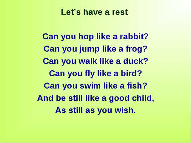 Let's have a rest Can you hop like a rabbit? Can you jump like a frog? Can yo...