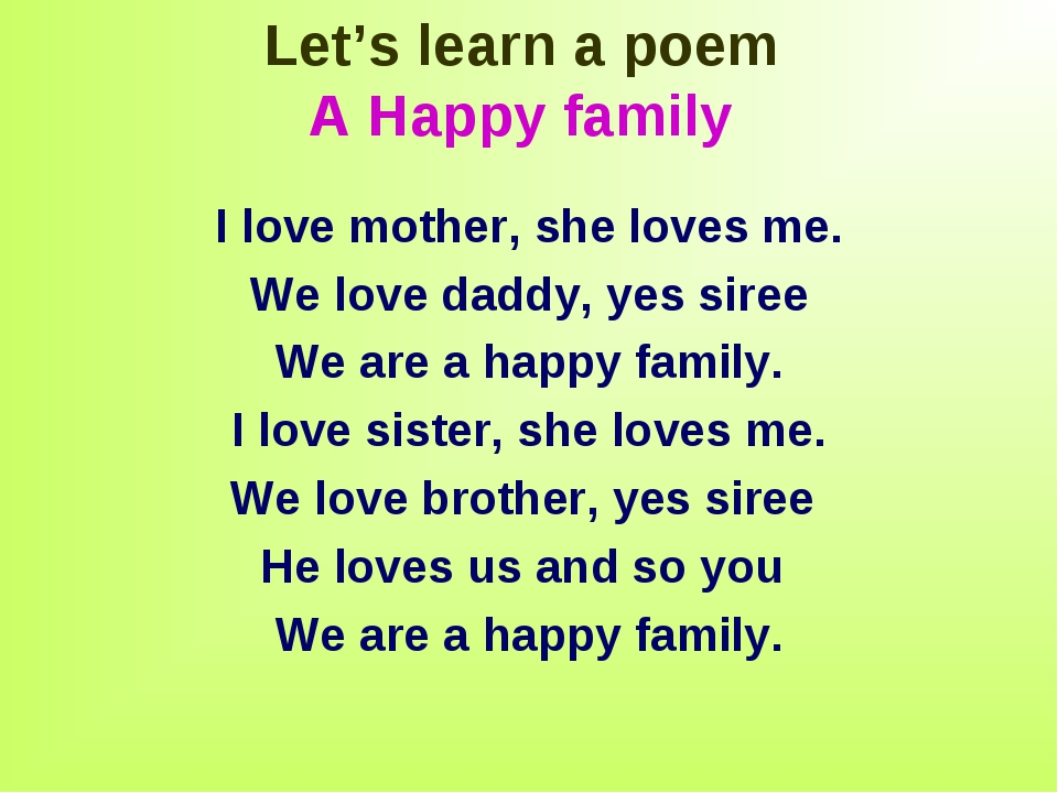 Let's learn a poem A Happy family I love mother, she loves me. We love daddy,...