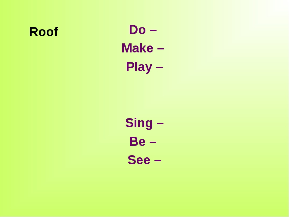 Do – Make – Play – Sing – Be – See – Roof