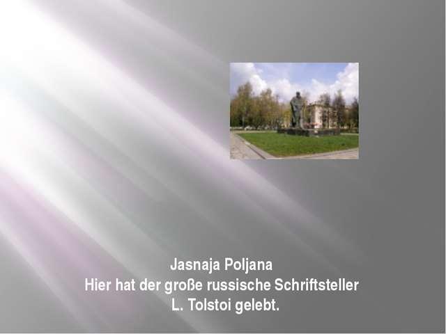 Jasnaja Poljana Hier hat der große russische Schriftsteller   L. Tolstoi gelebt.