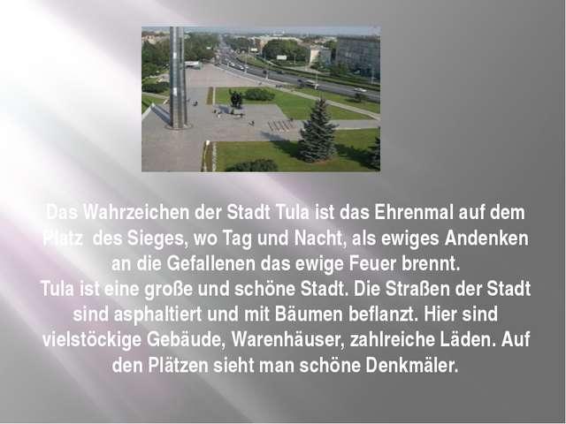 Das Wahrzeichen der Stadt Tula ist das Ehrenmal auf dem Platz  des Sieges, wo...