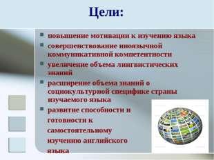 Цели: повышение мотивации к изучению языка совершенствование иноязычной комму