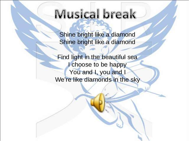 Shine bright like a diamond Shine bright like a diamond Find light in the bea...