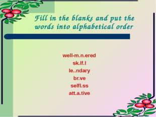 Fill in the blanks and put the words into alphabetical order well-m.n.ered sk
