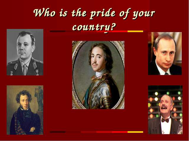Who is the pride of your country?