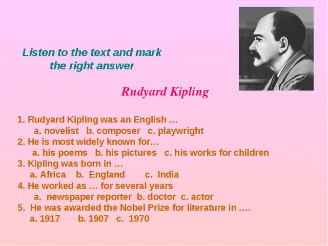Listen to the text and mark the right answer Rudyard Kipling 1. Rudyard Kipli...