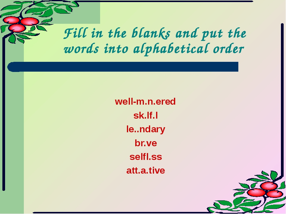 Fill in the blanks and put the words into alphabetical order well-m.n.ered sk...