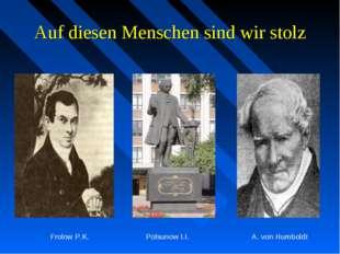 Auf diesen Menschen sind wir stolz Frolow P.K. Polsunow I.I. A. von Humboldt