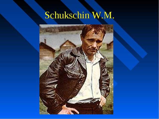 Schukschin W.M.