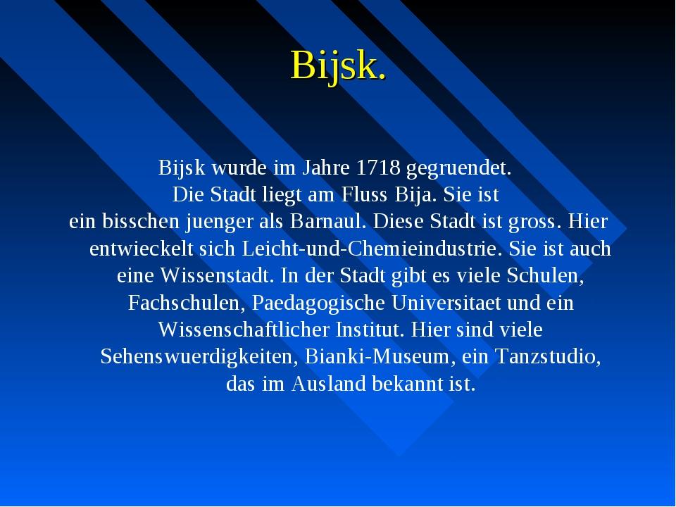 Bijsk. Bijsk wurde im Jahre 1718 gegruendet. Die Stadt liegt am Fluss Bija. S...