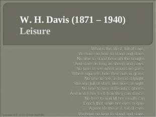 W. H. Davis (1871 – 1940) Leisure Грачёва А.Е. (ГОУ СОШ №2038) Грачёва А.Е. (