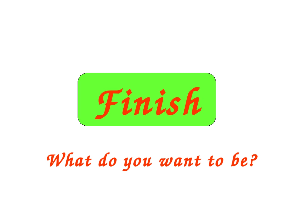 Finish What do you want to be?