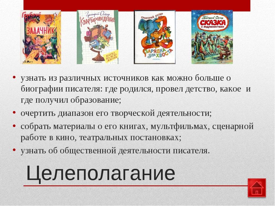 Целеполагание узнать из различных источников как можно больше о биографии пис...