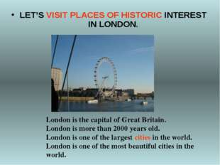LET'S VISIT PLACES OF HISTORIC INTEREST IN LONDON. London is the capital of G
