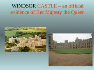 WINDSOR CASTLE – an official residence of Her Majesty the Queen