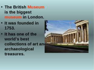 The British Museum is the biggest museum in London. It was founded in 1753. I