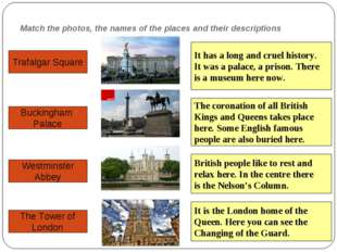 Match the photos, the names of the places and their descriptions Trafalgar Sq