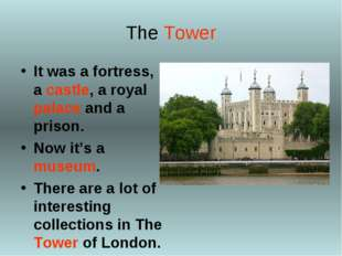 The Tower It was a fortress, a castle, a royal palace and a prison. Now it's