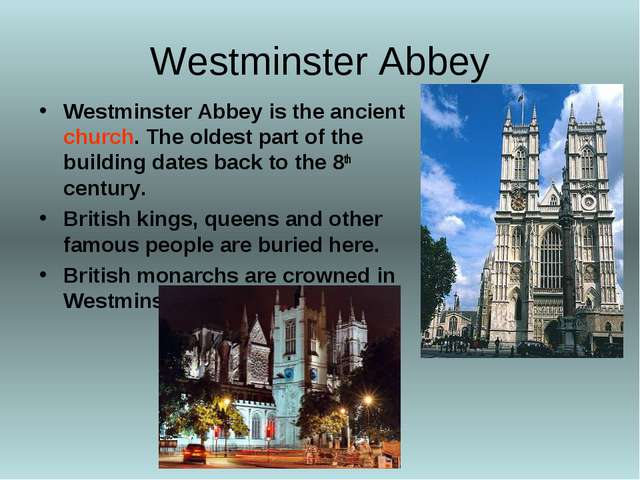 Westminster Abbey Westminster Abbey is the ancient church. The oldest part of...