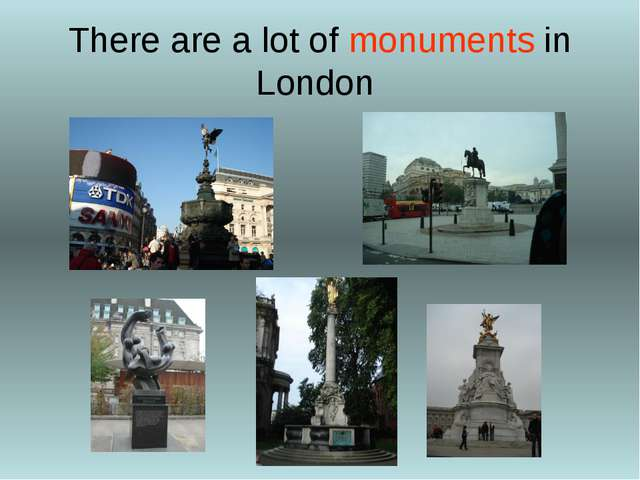 There are a lot of monuments in London