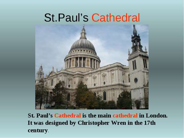St.Paul's Cathedral St. Paul's Cathedral is the main cathedral in London. It...