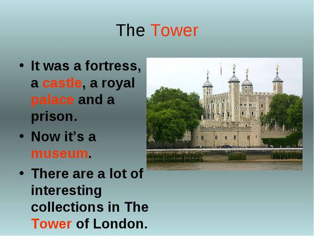 The Tower It was a fortress, a castle, a royal palace and a prison. Now it's...