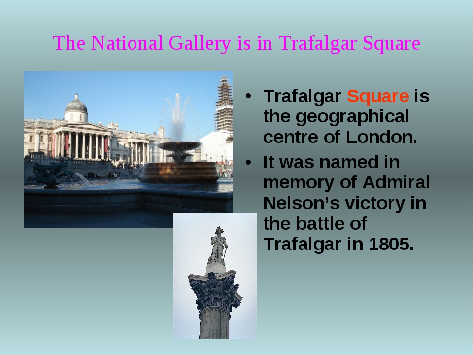 The National Gallery is in Trafalgar Square Trafalgar Square is the geographi...