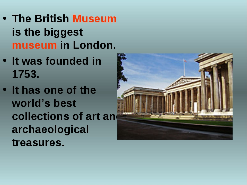The British Museum is the biggest museum in London. It was founded in 1753. I...