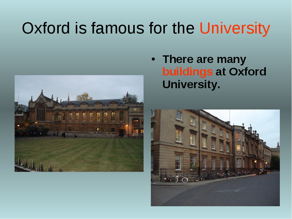 Oxford is famous for the University There are many buildings at Oxford Univer...