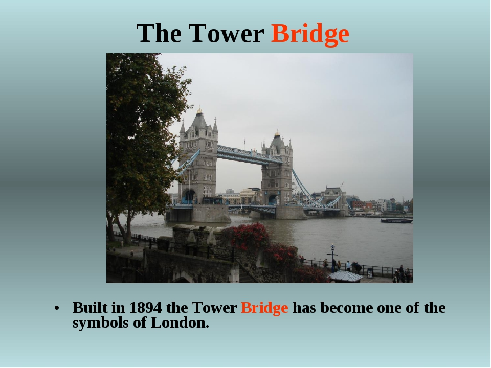 The Tower Bridge Built in 1894 the Tower Bridge has become one of the symbols...