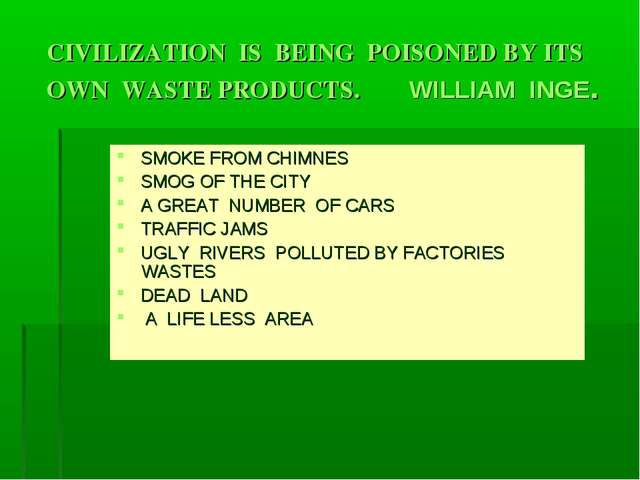 CIVILIZATION IS BEING POISONED BY ITS OWN WASTE PRODUCTS. WILLIAM INGE. SMOKE...