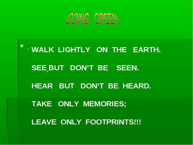 . , WALK LIGHTLY ON THE EARTH. SEE BUT DON'T BE SEEN. HEAR BUT DON'T BE HEARD...