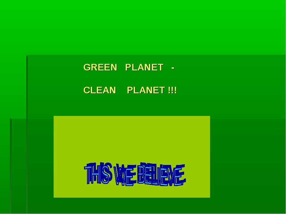 GREEN PLANET - CLEAN PLANET !!!