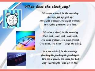 What does the clock say? It's seven o'clock in the morning. Get up, get up, g