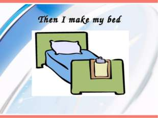 Then I make my bed