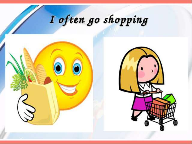 I often go shopping
