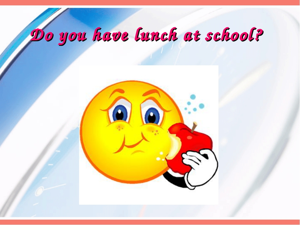 Do you have lunch at school?