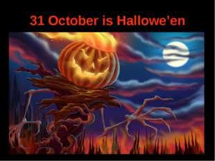31 October is Hallowe'en