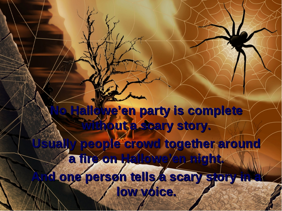 No Hallowe'en party is complete without a scary story. Usually people crowd...