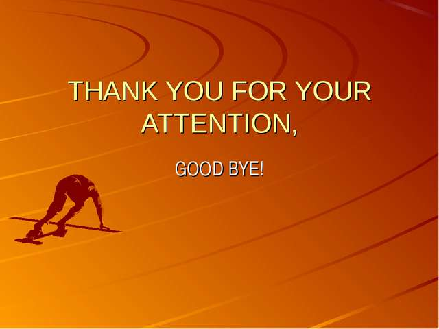 THANK YOU FOR YOUR ATTENTION, GOOD BYE!