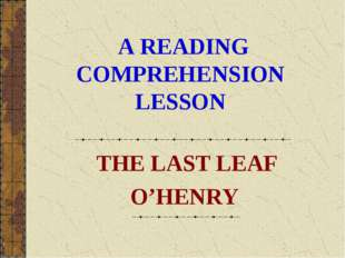 А READING COMPREHENSION LESSON THE LAST LEAF O'HENRY