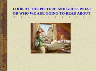 LOOK AT THE PICTURE AND GUESS WHAT OR WHO WE ARE GOING TO READ ABOUT