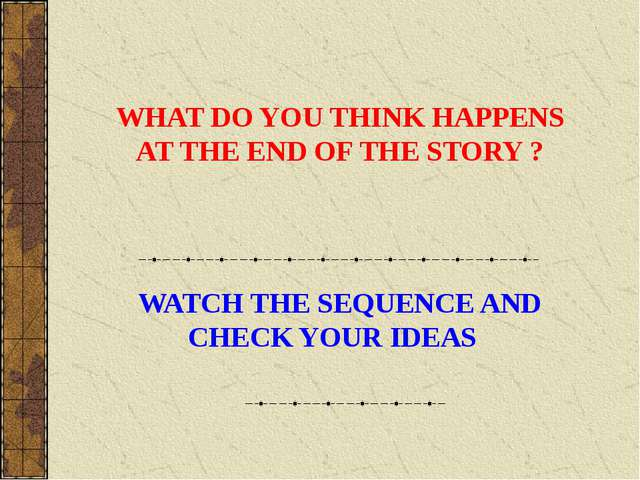 WHAT DO YOU THINK HAPPENS AT THE END OF THE STORY ? WATCH THE SEQUENCE AND CH...