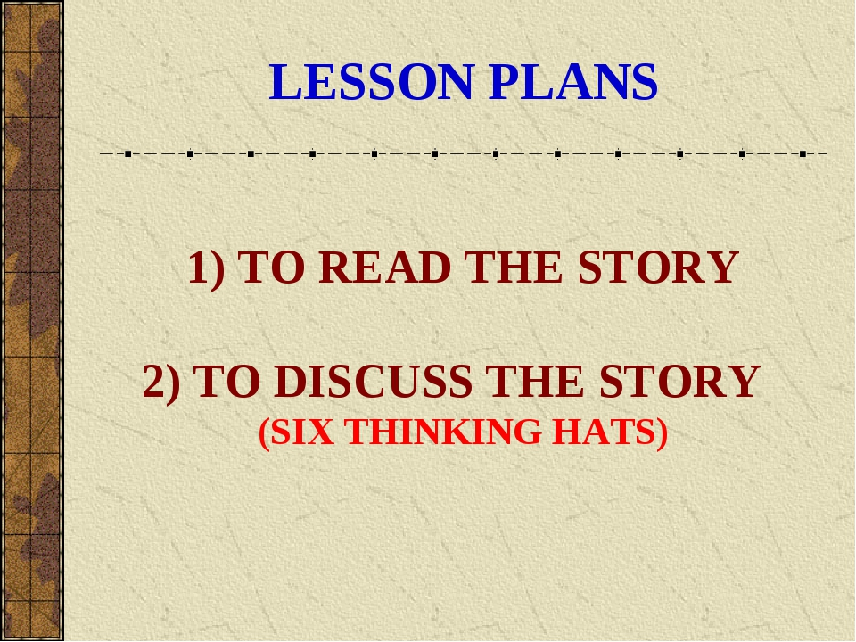 LESSON PLANS 1) TO READ THE STORY 2) TO DISCUSS THE STORY (SIX THINKING HATS)